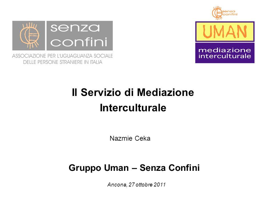 Il Servizio di Mediazione Interculturale Gruppo Uman – Senza Confini Ancona, 27 ottobre 2011 Nazmie Ceka