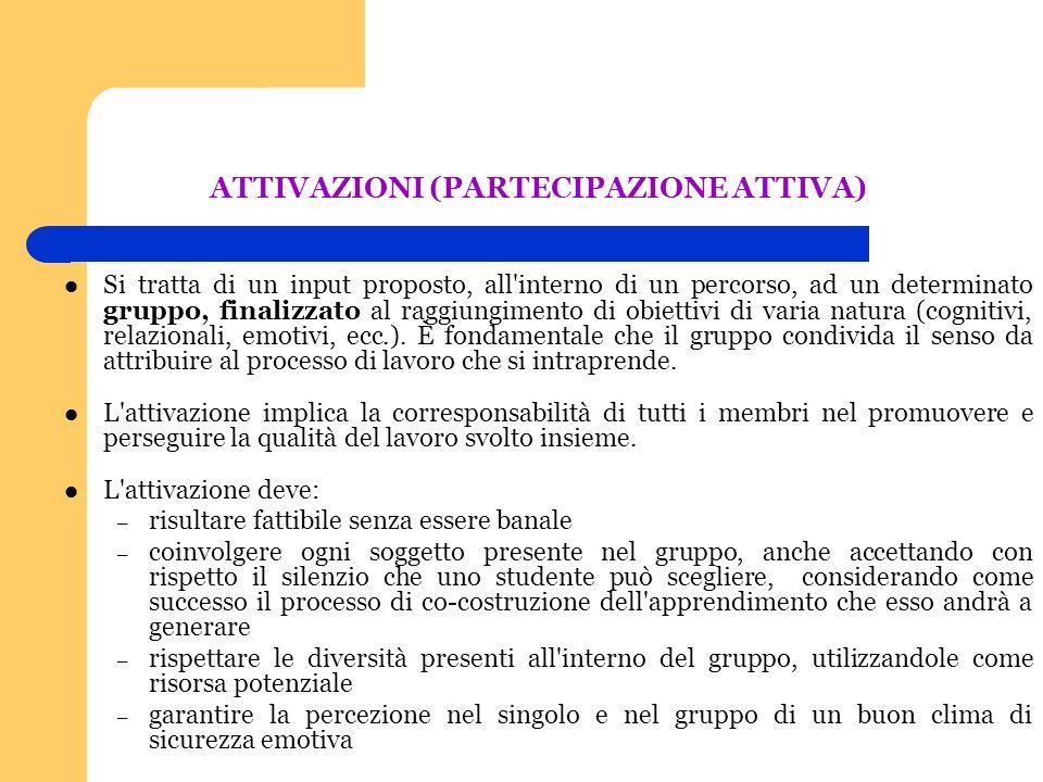 ATTIVAZIONI (PARTECIPAZIONE ATTIVA) Si tratta di un input proposto, all'interno di un percorso, ad un determinato gruppo, finalizzato al raggiungiment