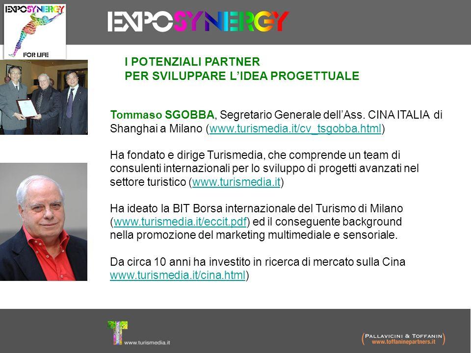 I POTENZIALI PARTNER PER SVILUPPARE LIDEA PROGETTUALE Tommaso SGOBBA, Segretario Generale dellAss. CINA ITALIA di Shanghai a Milano (www.turismedia.it
