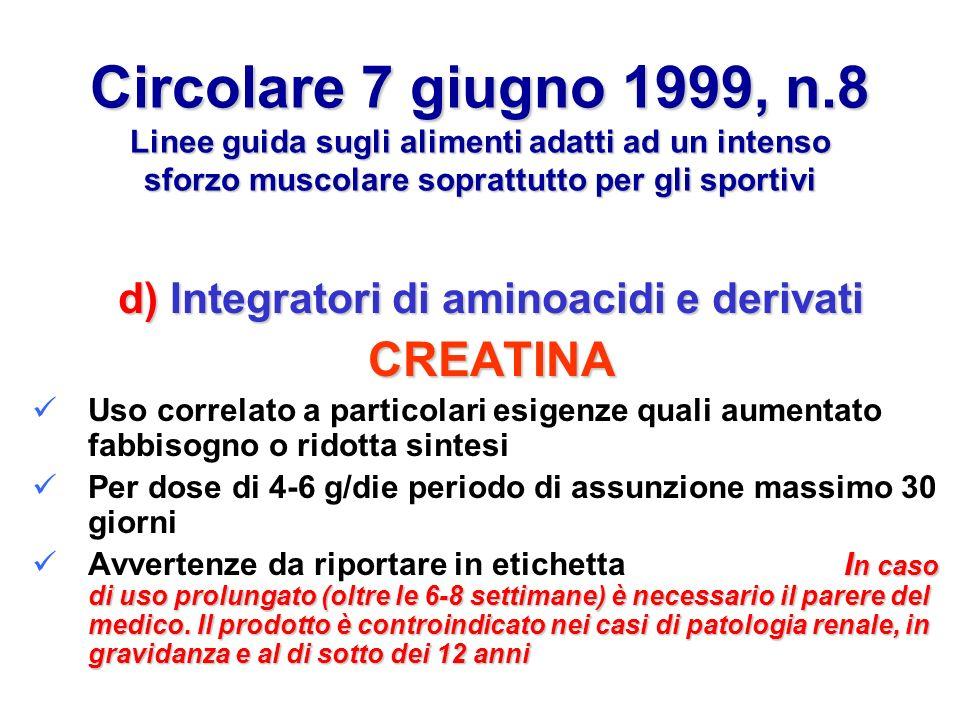Circolare 7 giugno 1999, n.8 Linee guida sugli alimenti adatti ad un intenso sforzo muscolare soprattutto per gli sportivi d) Integratori di aminoacid