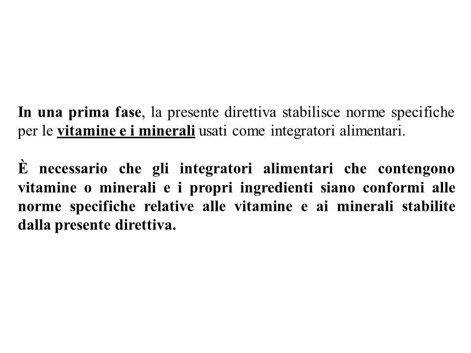 In una prima fase, la presente direttiva stabilisce norme specifiche per le vitamine e i minerali usati come integratori alimentari. È necessario che