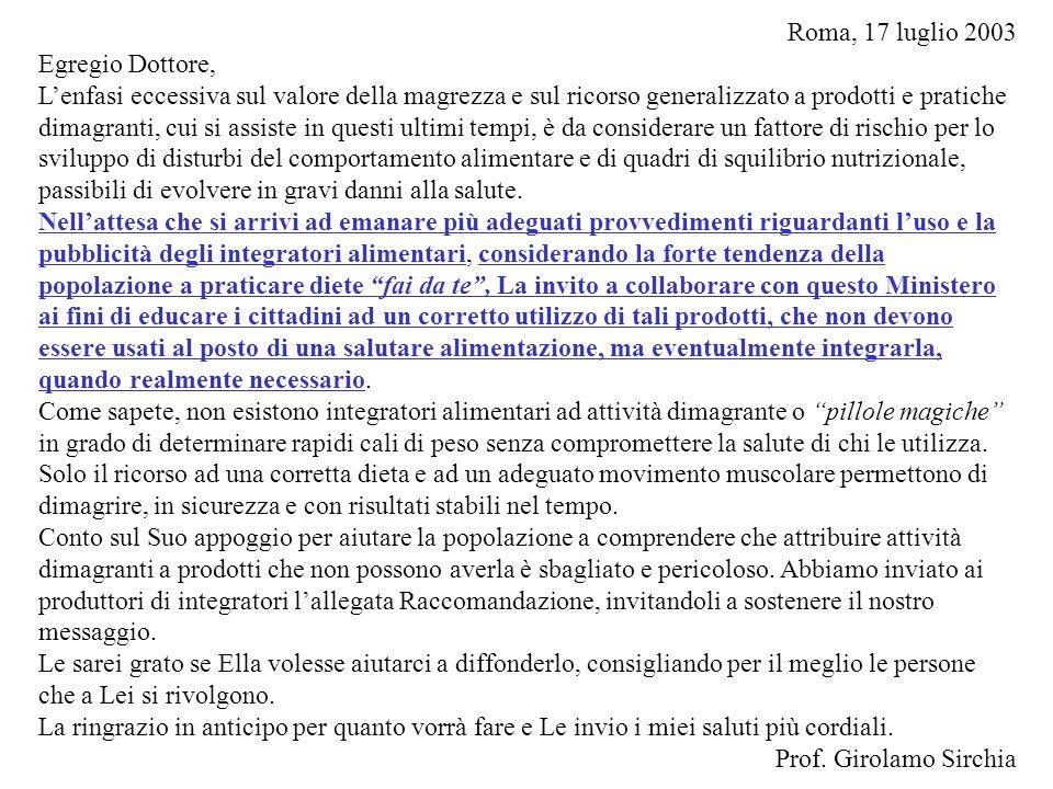 Roma, 17 luglio 2003 Egregio Dottore, Lenfasi eccessiva sul valore della magrezza e sul ricorso generalizzato a prodotti e pratiche dimagranti, cui si