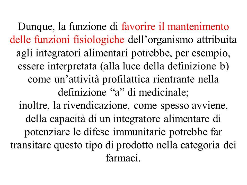 Dunque, la funzione di favorire il mantenimento delle funzioni fisiologiche dellorganismo attribuita agli integratori alimentari potrebbe, per esempio