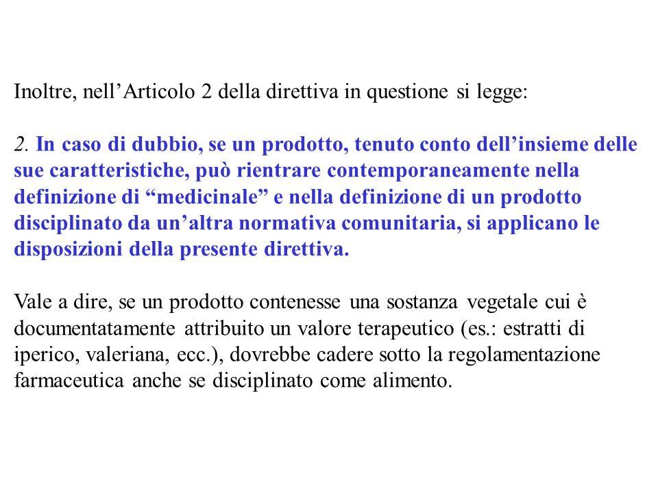 Inoltre, nellArticolo 2 della direttiva in questione si legge: 2. In caso di dubbio, se un prodotto, tenuto conto dellinsieme delle sue caratteristich