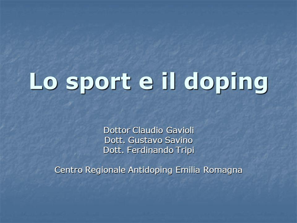 Lo sport e il doping Dottor Claudio Gavioli Dott. Gustavo Savino Dott. Ferdinando Tripi Centro Regionale Antidoping Emilia Romagna