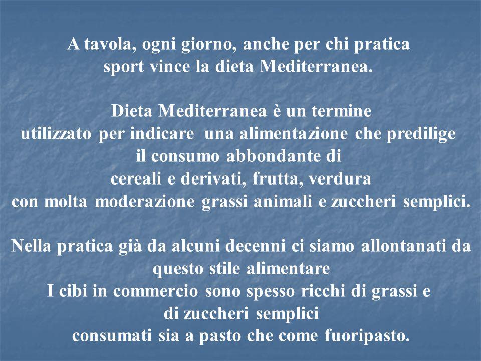 A tavola, ogni giorno, anche per chi pratica sport vince la dieta Mediterranea. Dieta Mediterranea è un termine utilizzato per indicare una alimentazi