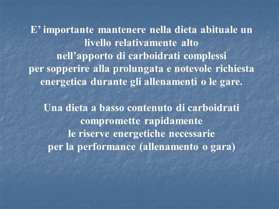 E importante mantenere nella dieta abituale un livello relativamente alto nellapporto di carboidrati complessi per sopperire alla prolungata e notevol