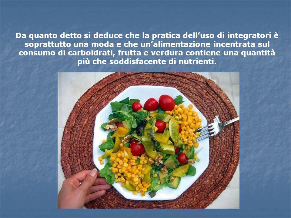 Da quanto detto si deduce che la pratica delluso di integratori è soprattutto una moda e che unalimentazione incentrata sul consumo di carboidrati, fr