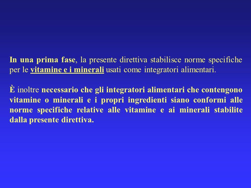 In una prima fase, la presente direttiva stabilisce norme specifiche per le vitamine e i minerali usati come integratori alimentari. È inoltre necessa
