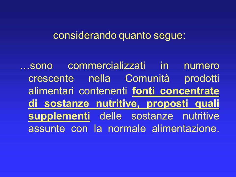 considerando quanto segue: …sono commercializzati in numero crescente nella Comunità prodotti alimentari contenenti fonti concentrate di sostanze nutr