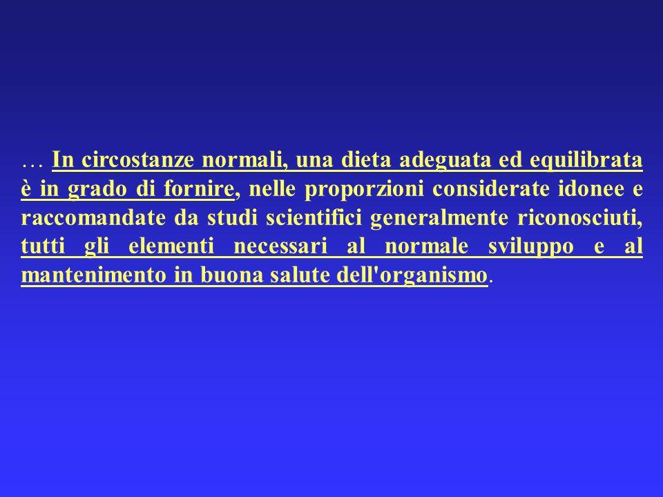 … In circostanze normali, una dieta adeguata ed equilibrata è in grado di fornire, nelle proporzioni considerate idonee e raccomandate da studi scient