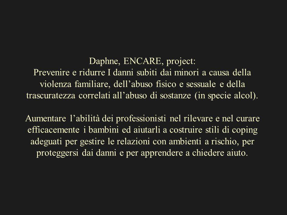 Daphne, ENCARE, project: Prevenire e ridurre I danni subiti dai minori a causa della violenza familiare, dellabuso fisico e sessuale e della trascurat