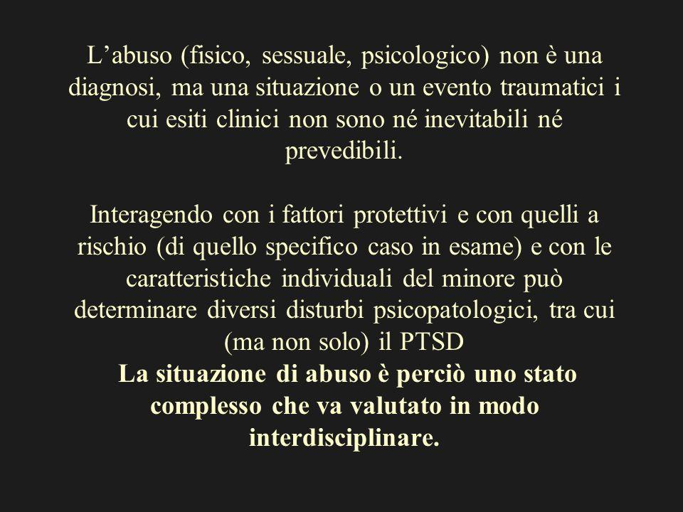 Labuso (fisico, sessuale, psicologico) non è una diagnosi, ma una situazione o un evento traumatici i cui esiti clinici non sono né inevitabili né pre