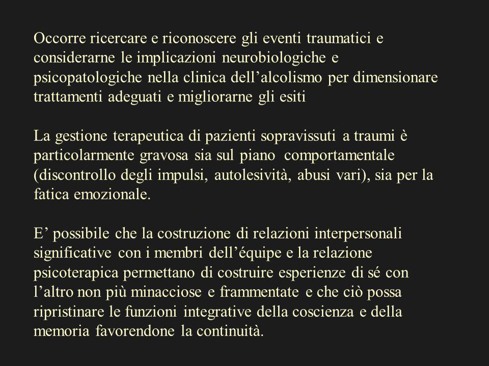 Occorre ricercare e riconoscere gli eventi traumatici e considerarne le implicazioni neurobiologiche e psicopatologiche nella clinica dellalcolismo pe