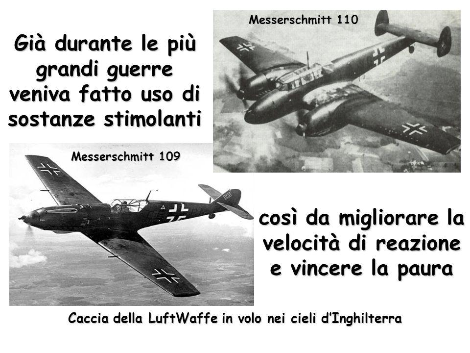 Già durante le più grandi guerre veniva fatto uso di sostanze stimolanti così da migliorare la velocità di reazione e vincere la paura Caccia della LuftWaffe in volo nei cieli dInghilterra Messerschmitt 109 Messerschmitt 110