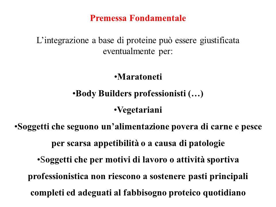 Premessa Fondamentale Lintegrazione a base di proteine può essere giustificata eventualmente per: Maratoneti Body Builders professionisti (…) Vegetari