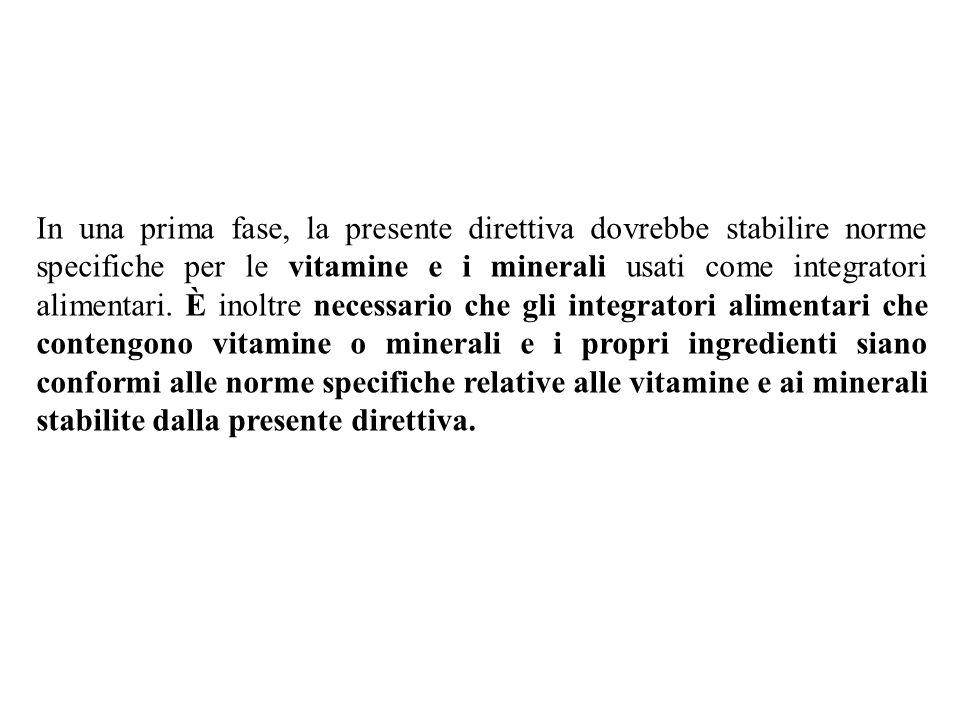 In una prima fase, la presente direttiva dovrebbe stabilire norme specifiche per le vitamine e i minerali usati come integratori alimentari. È inoltre