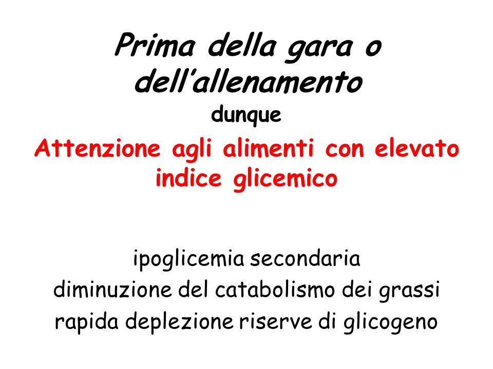 Prima della gara o dellallenamento dunque Attenzione agli alimenti con elevato indice glicemico ipoglicemia secondaria diminuzione del catabolismo dei