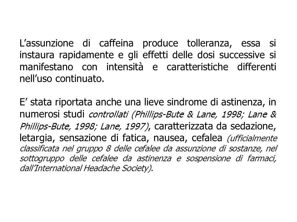 Lassunzione di caffeina produce tolleranza, essa si instaura rapidamente e gli effetti delle dosi successive si manifestano con intensità e caratteris