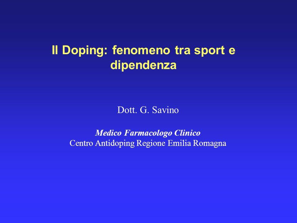Il Doping: fenomeno tra sport e dipendenza Dott. G. Savino Medico Farmacologo Clinico Centro Antidoping Regione Emilia Romagna