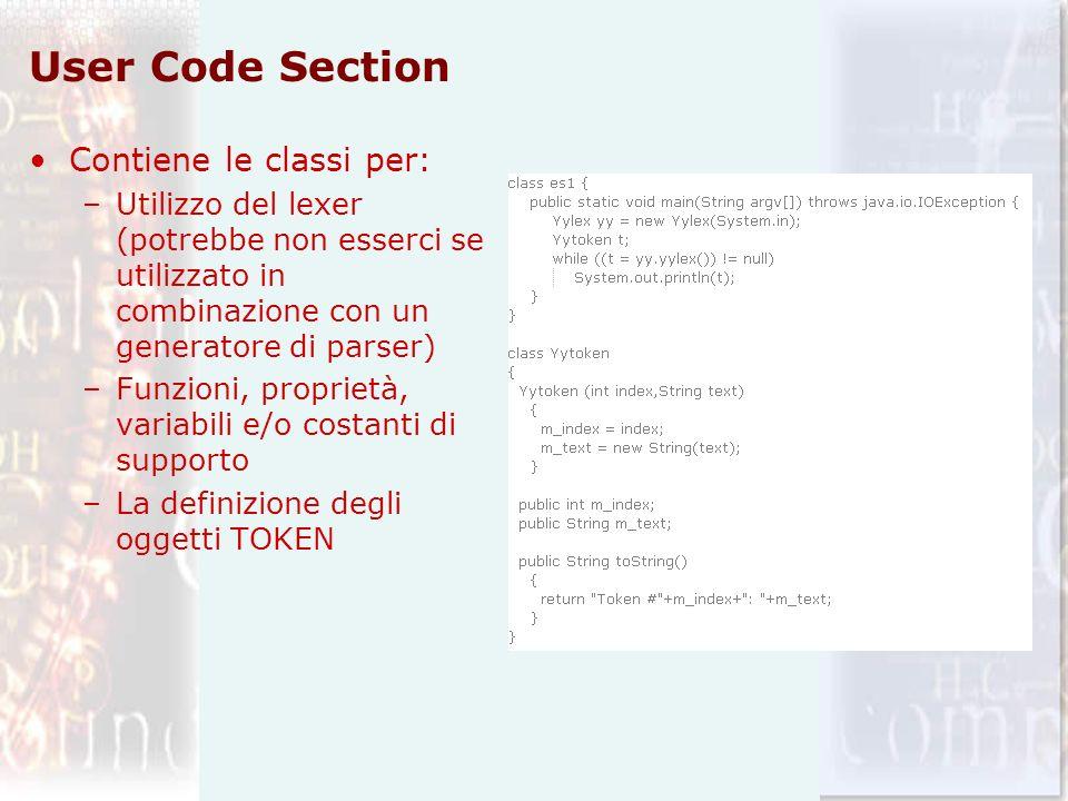 User Code Section Contiene le classi per: –Utilizzo del lexer (potrebbe non esserci se utilizzato in combinazione con un generatore di parser) –Funzio