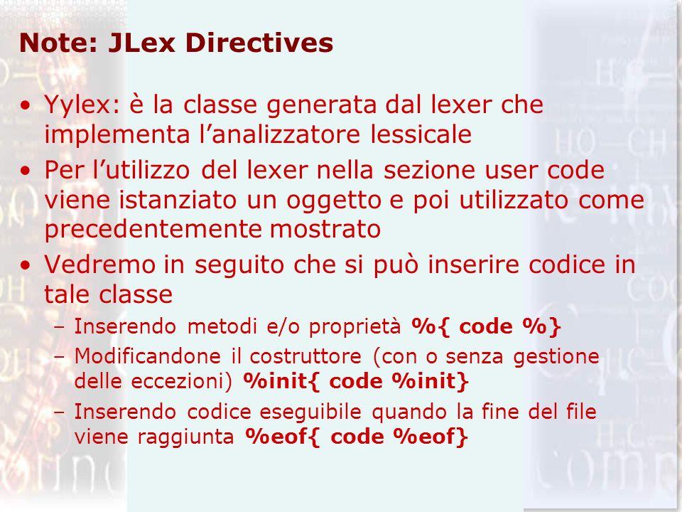 Note: JLex Directives Yylex: è la classe generata dal lexer che implementa lanalizzatore lessicale Per lutilizzo del lexer nella sezione user code vie