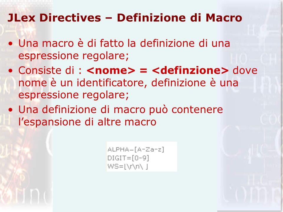 JLex Directives – Definizione di Macro Una macro è di fatto la definizione di una espressione regolare; Consiste di : = dove nome è un identificatore,