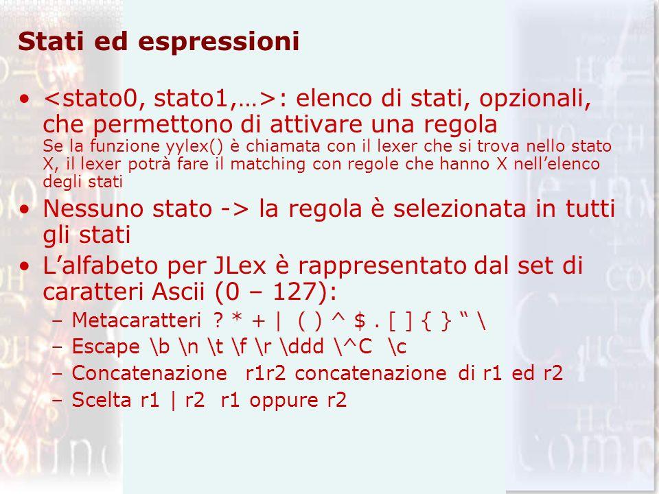 Stati ed espressioni : elenco di stati, opzionali, che permettono di attivare una regola Se la funzione yylex() è chiamata con il lexer che si trova n