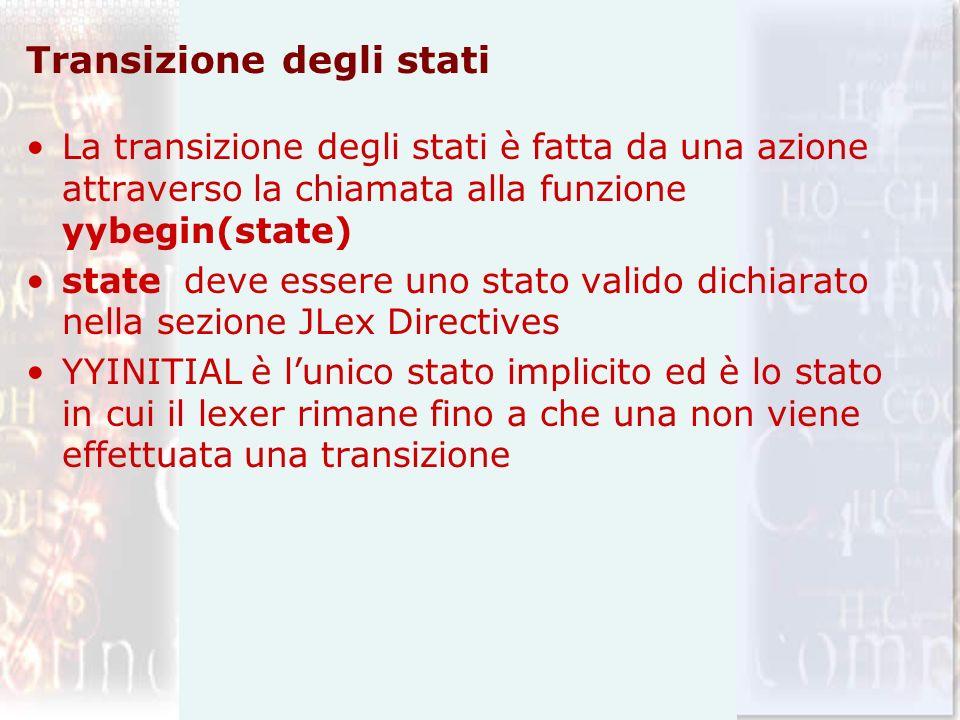 Transizione degli stati La transizione degli stati è fatta da una azione attraverso la chiamata alla funzione yybegin(state) state deve essere uno sta