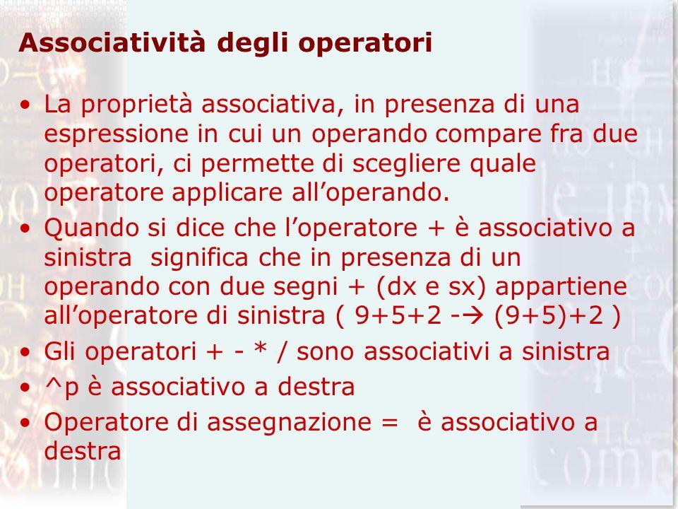 Associatività degli operatori La proprietà associativa, in presenza di una espressione in cui un operando compare fra due operatori, ci permette di sc