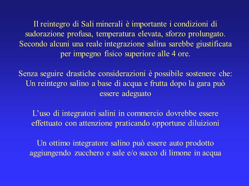 Il reintegro di Sali minerali è importante i condizioni di sudorazione profusa, temperatura elevata, sforzo prolungato. Secondo alcuni una reale integ
