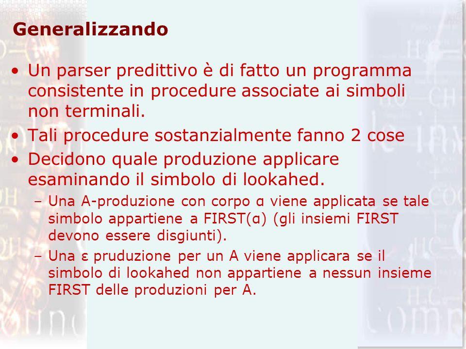 Generalizzando Un parser predittivo è di fatto un programma consistente in procedure associate ai simboli non terminali. Tali procedure sostanzialment
