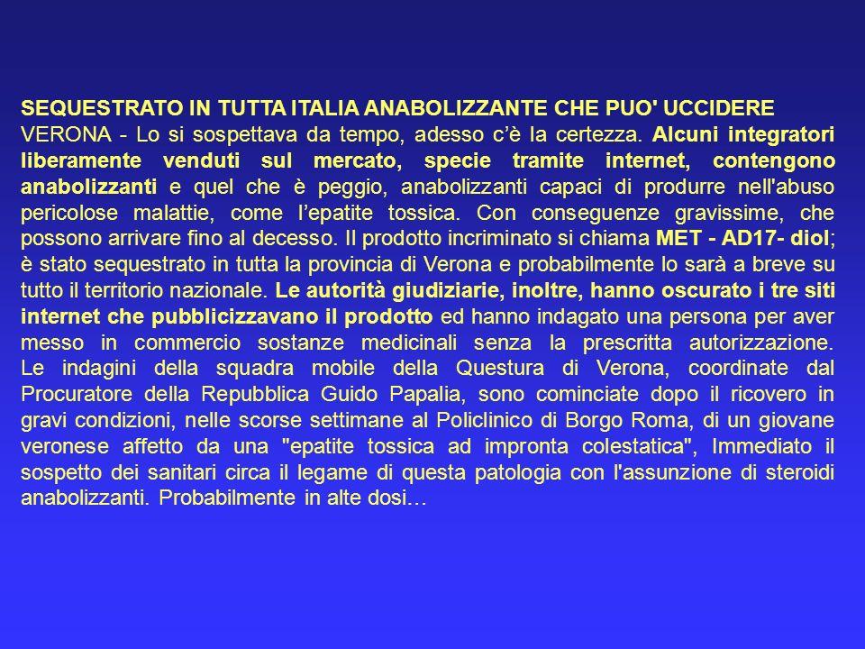 SEQUESTRATO IN TUTTA ITALIA ANABOLIZZANTE CHE PUO' UCCIDERE VERONA - Lo si sospettava da tempo, adesso cè la certezza. Alcuni integratori liberamente