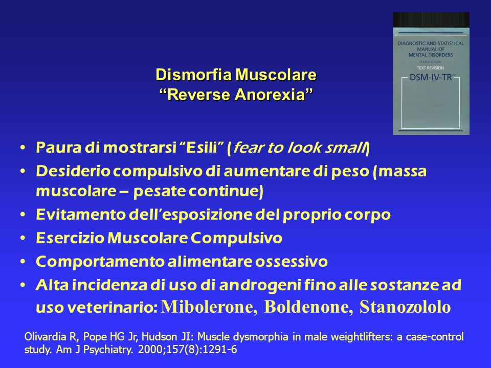 Paura di mostrarsi Esili (fear to look small) Desiderio compulsivo di aumentare di peso (massa muscolare – pesate continue) Evitamento dellesposizione