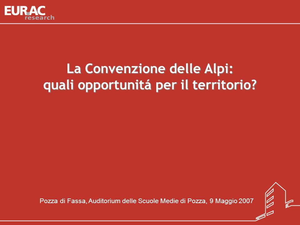 La Convenzione delle Alpi: quali opportunitá per il territorio? Pozza di Fassa, Auditorium delle Scuole Medie di Pozza, 9 Maggio 2007