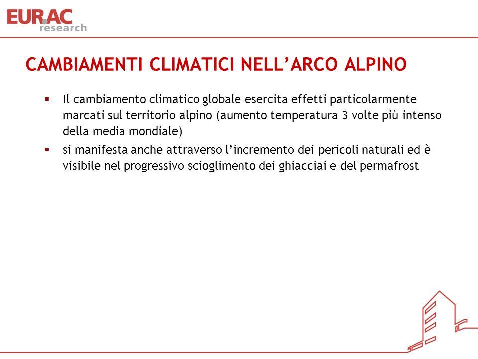 CAMBIAMENTI CLIMATICI NELLARCO ALPINO Il cambiamento climatico globale esercita effetti particolarmente marcati sul territorio alpino (aumento tempera