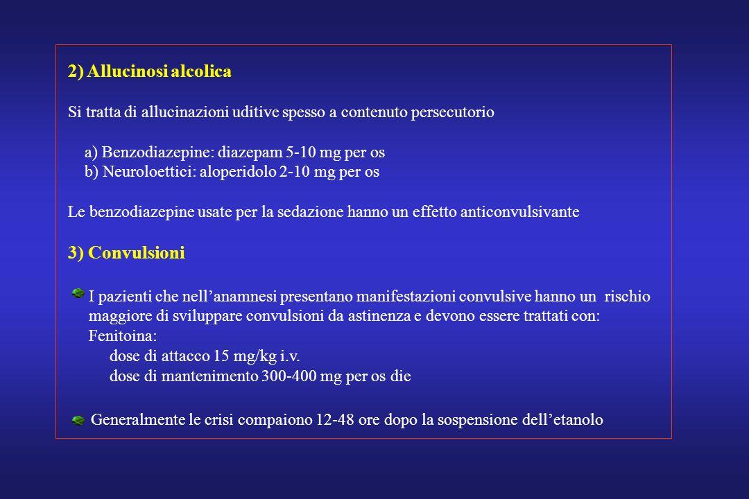 2) Allucinosi alcolica Si tratta di allucinazioni uditive spesso a contenuto persecutorio a) Benzodiazepine: diazepam 5-10 mg per os b) Neuroloettici: