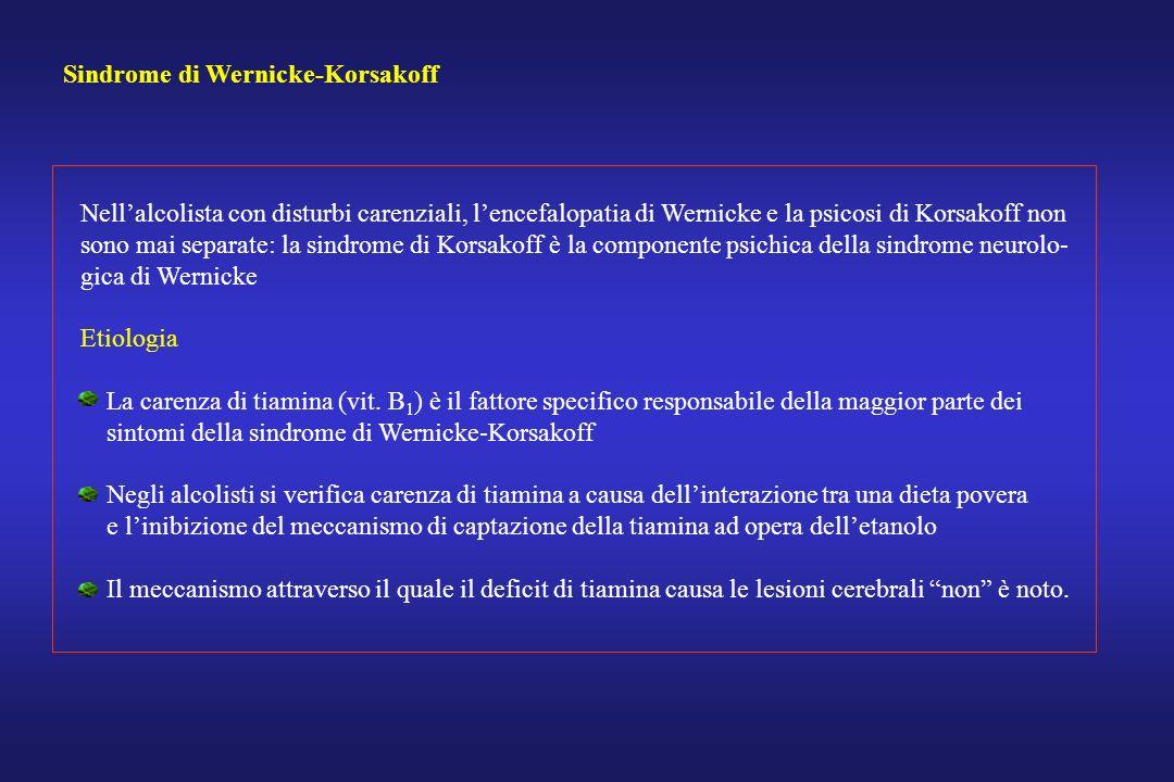 Sindrome di Wernicke-Korsakoff Nellalcolista con disturbi carenziali, lencefalopatia di Wernicke e la psicosi di Korsakoff non sono mai separate: la s