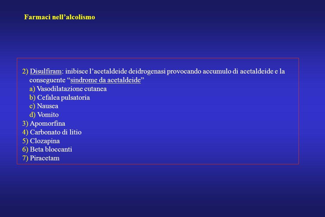2) Disulfiram: inibisce lacetaldeide deidrogenasi provocando accumulo di acetaldeide e la conseguente sindrome da acetaldeide a) Vasodilatazione cutan
