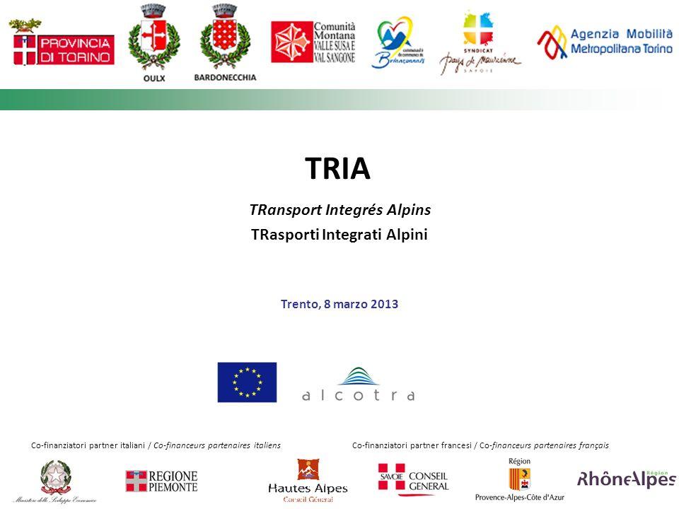 TRIA TRansport Integrés Alpins TRasporti Integrati Alpini Trento, 8 marzo 2013 Co-finanziatori partner italiani / Co-financeurs partenaires italiensCo