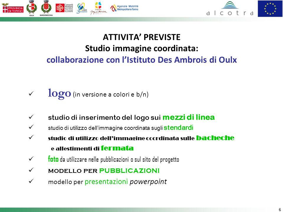 6 ATTIVITA PREVISTE Studio immagine coordinata: collaborazione con lIstituto Des Ambrois di Oulx logo (in versione a colori e b/n) studio di inserimen
