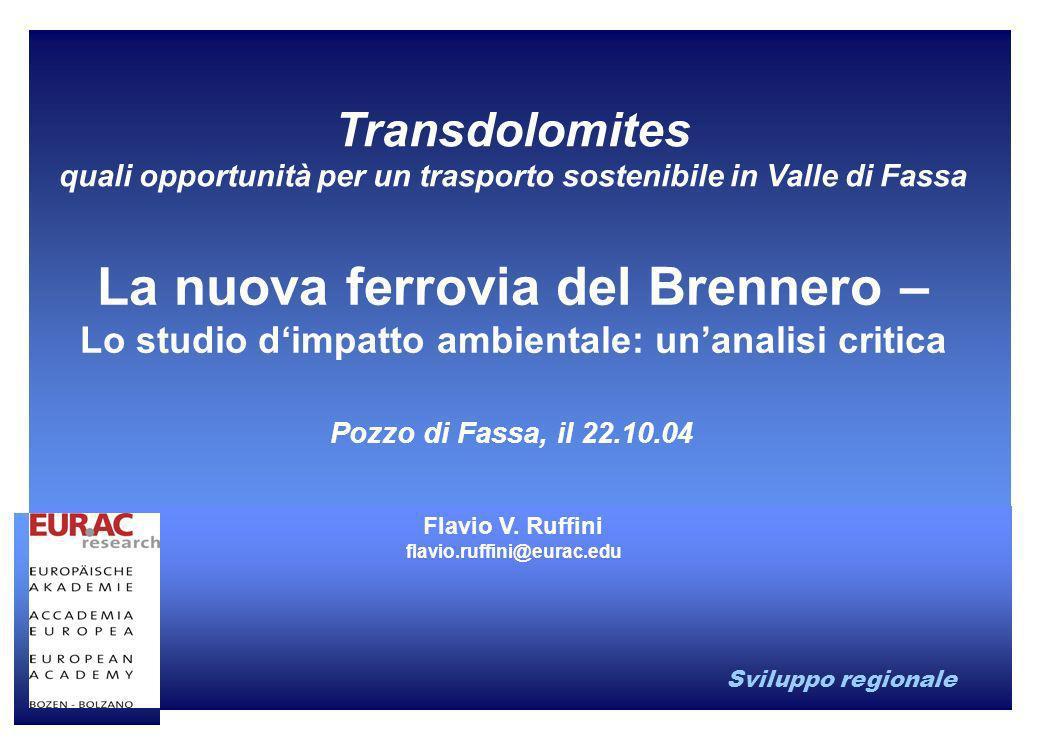 Sviluppo regionale Transdolomites quali opportunità per un trasporto sostenibile in Valle di Fassa Pozzo di Fassa, il 22.10.04 La nuova ferrovia del B