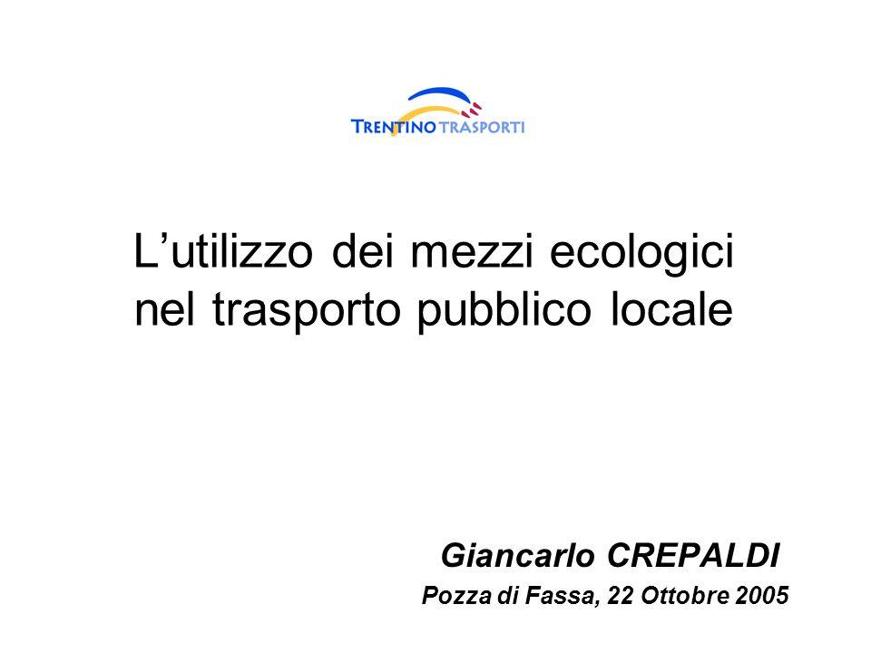 Lutilizzo dei mezzi ecologici nel trasporto pubblico locale Giancarlo CREPALDI Pozza di Fassa, 22 Ottobre 2005