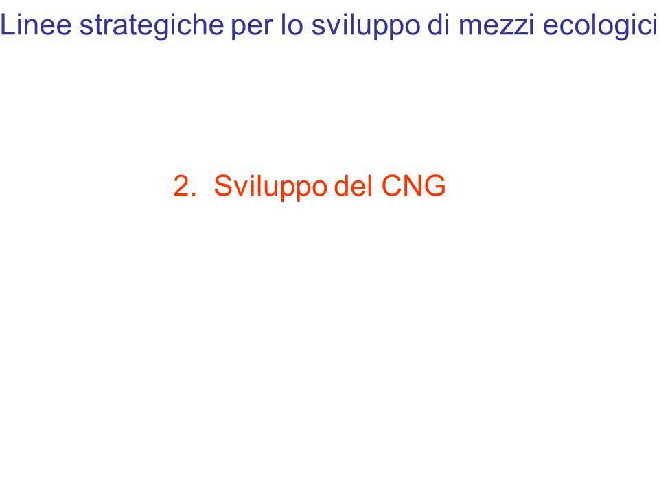 Linee strategiche per lo sviluppo di mezzi ecologici 2. Sviluppo del CNG