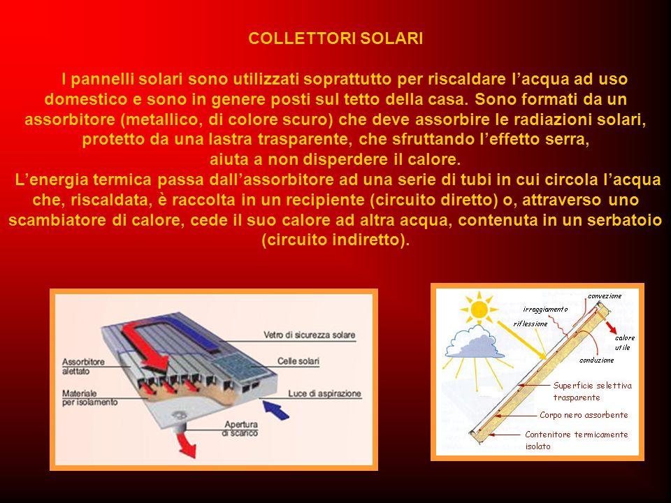 COLLETTORI SOLARI I pannelli solari sono utilizzati soprattutto per riscaldare lacqua ad uso domestico e sono in genere posti sul tetto della casa. So