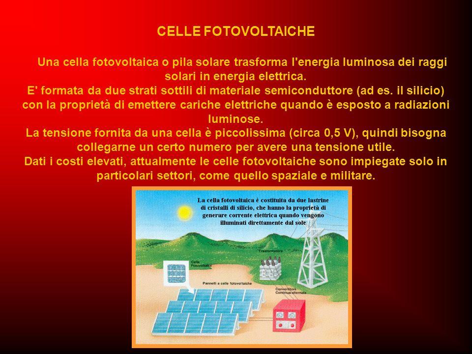 CELLE FOTOVOLTAICHE Una cella fotovoltaica o pila solare trasforma l'energia luminosa dei raggi solari in energia elettrica. E' formata da due strati