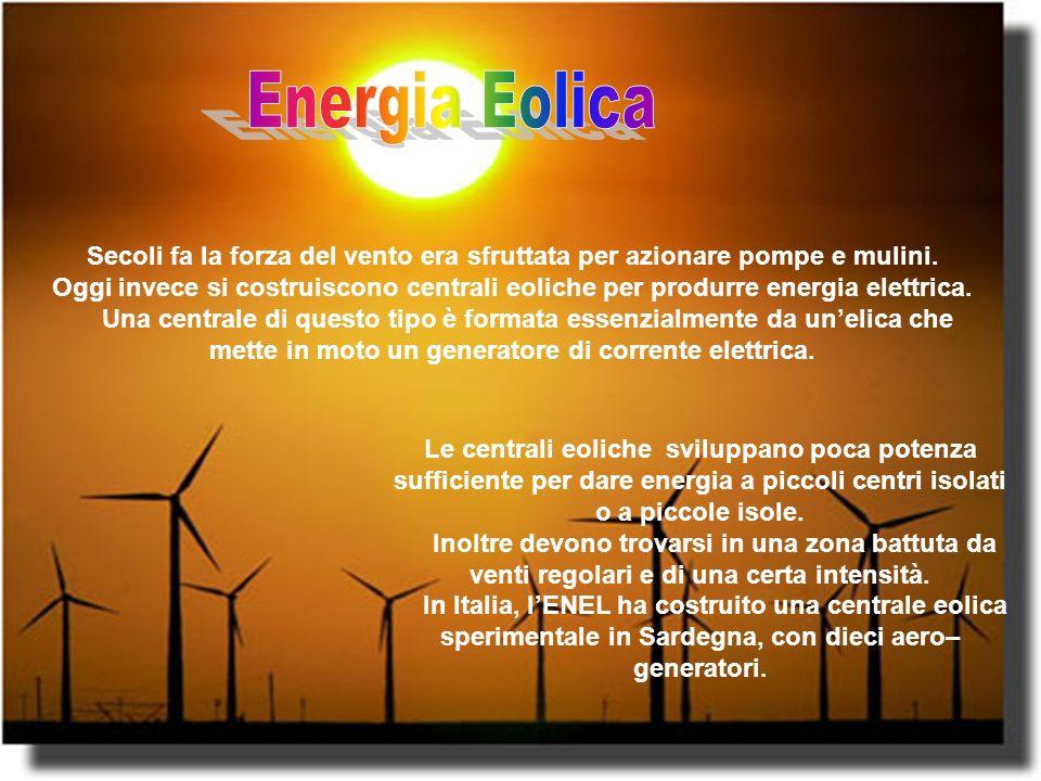 Le centrali eoliche sviluppano poca potenza sufficiente per dare energia a piccoli centri isolati o a piccole isole.