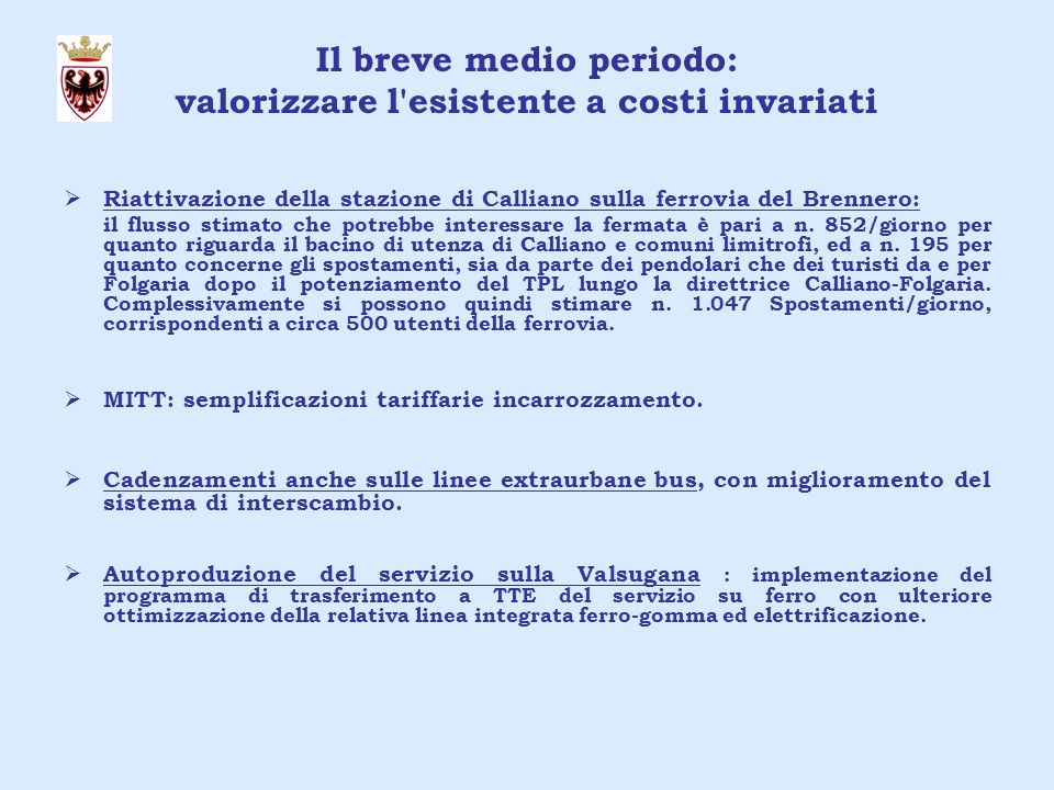 Il breve medio periodo: valorizzare l esistente a costi invariati Riattivazione della stazione di Calliano sulla ferrovia del Brennero: il flusso stimato che potrebbe interessare la fermata è pari a n.