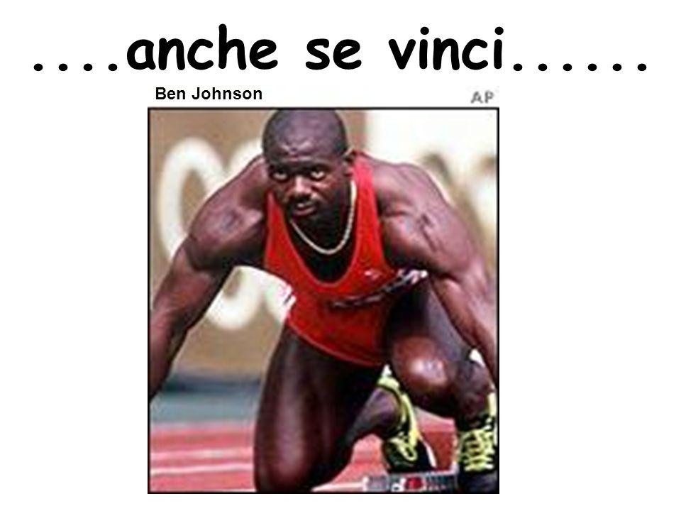 ....anche se vinci...... Ben Johnson