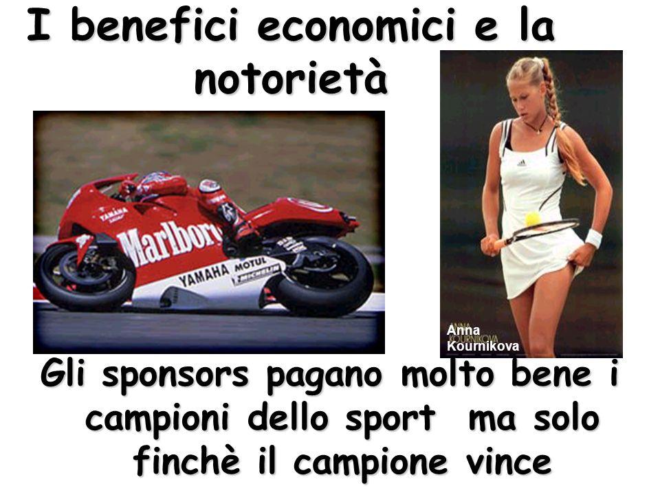 I benefici economici e la notorietà Anna Kournikova Gli sponsors pagano molto bene i campioni dello sport ma solo finchè il campione vince